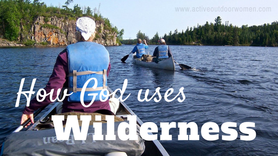 how god uses wilderness to shape us