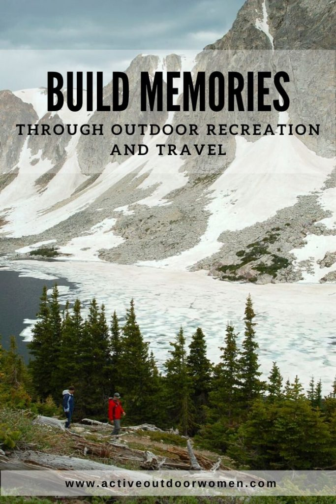 build memories through outdoor recreation and travel