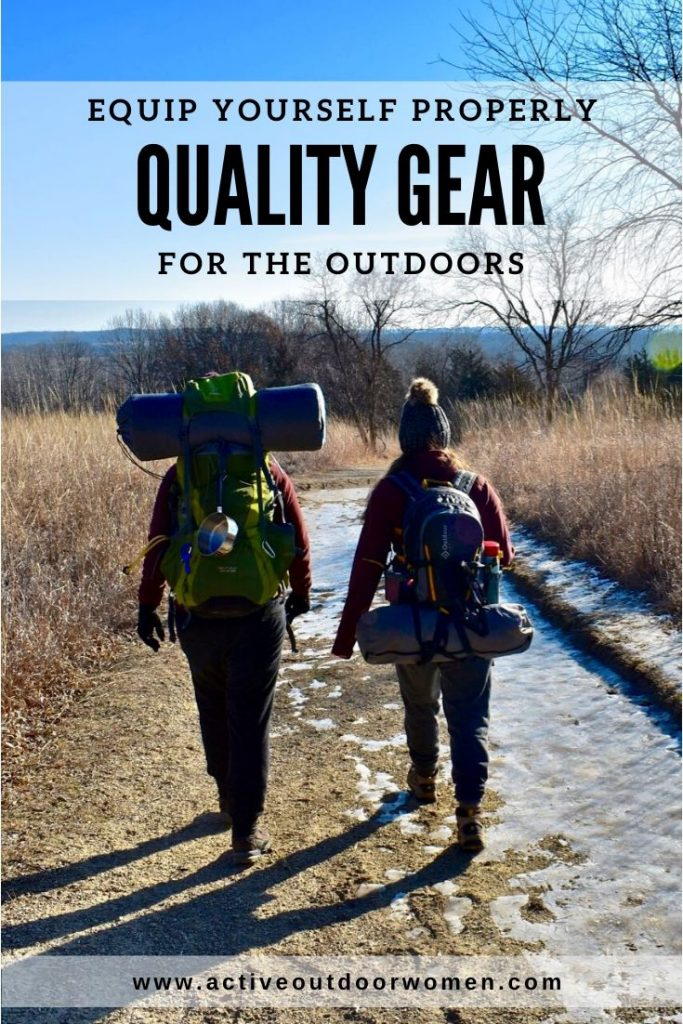 equip yourself properly with quality gear for the outdoors